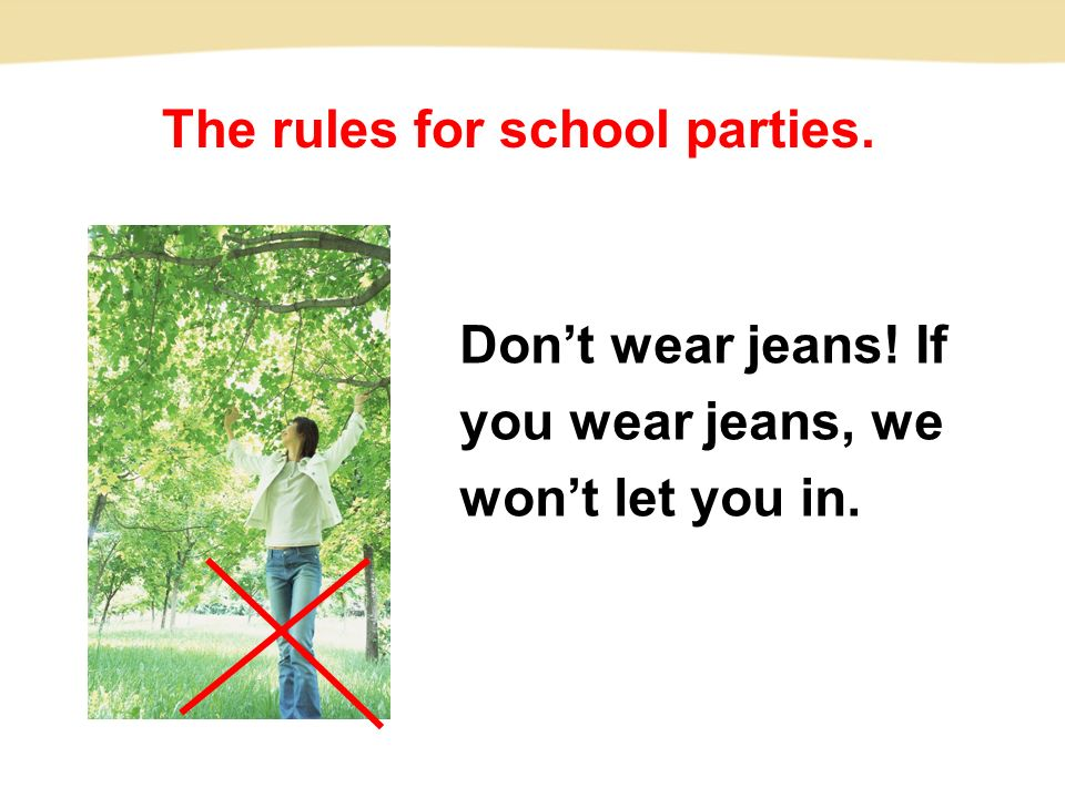 Don't wear jeans! If you wear jeans, we won't let you in. The rules for school parties.