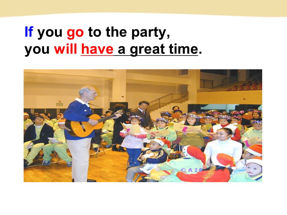 If you go to the party, you will have a great time.