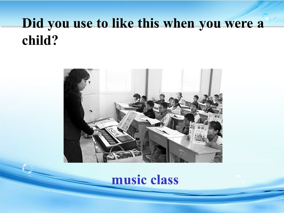 music class Did you use to like this when you were a child