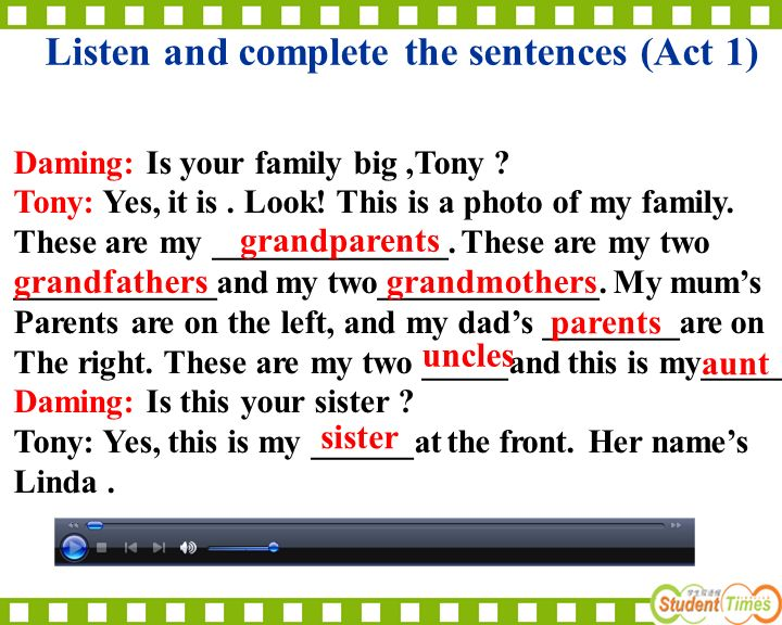 Listen and complete the sentences (Act 1) Daming: Is your family big,Tony .