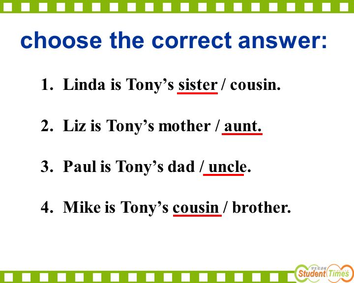 choose the correct answer: 1. Linda is Tony's sister / cousin.