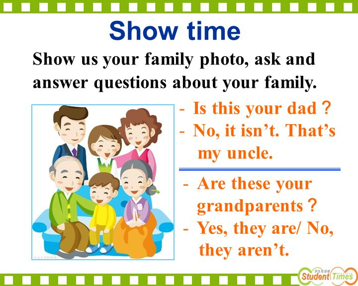 Show us your family photo, ask and answer questions about your family.