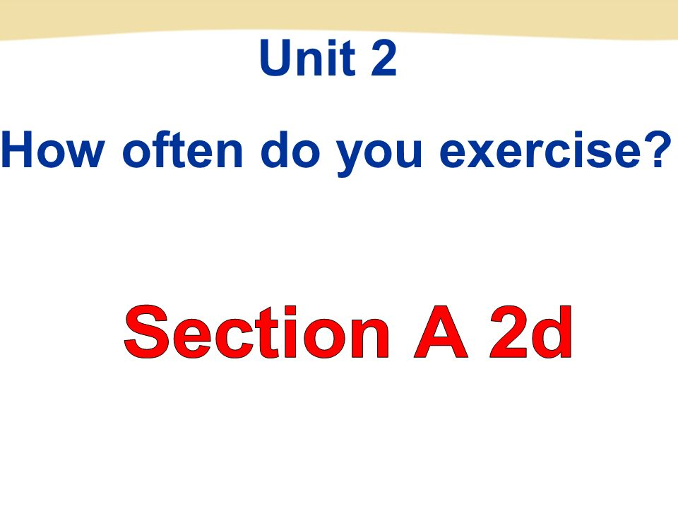 Unit 2 How often do you exercise