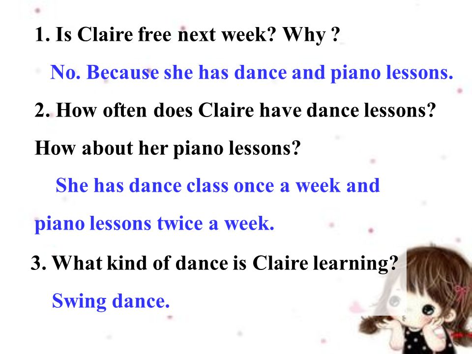 1. Is Claire free next week. Why . No. Because she has dance and piano lessons.