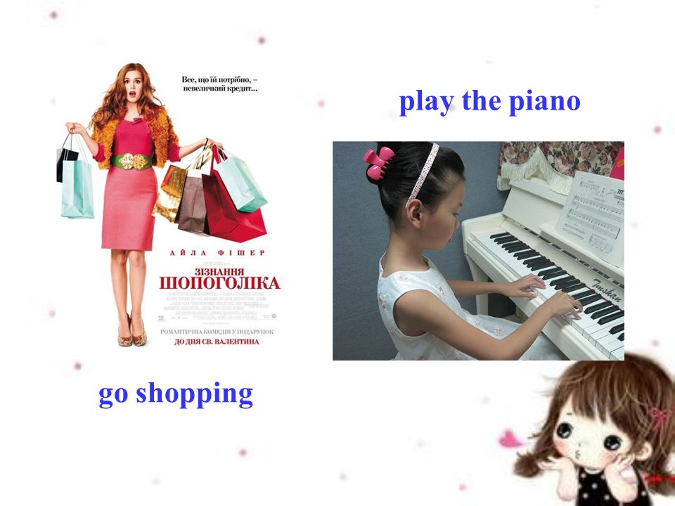 go shopping play the piano