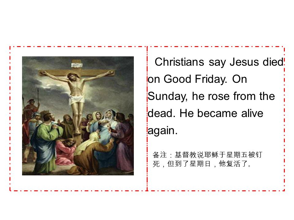 Christians say Jesus died on Good Friday. On Sunday, he rose from the dead.
