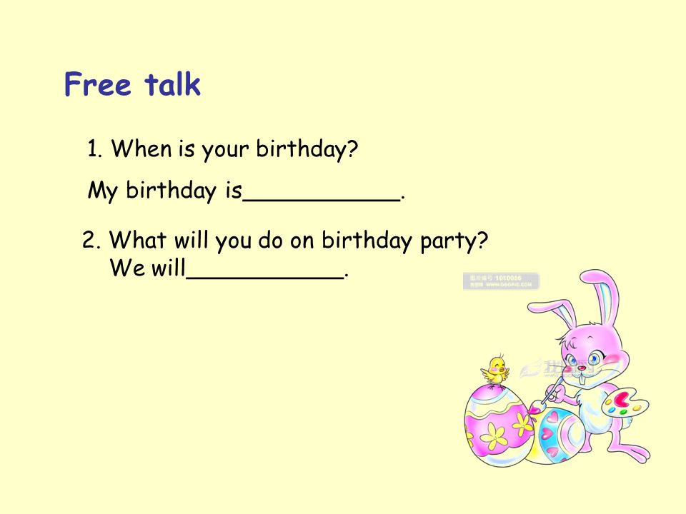 Free talk 1. When is your birthday. My birthday is___________.
