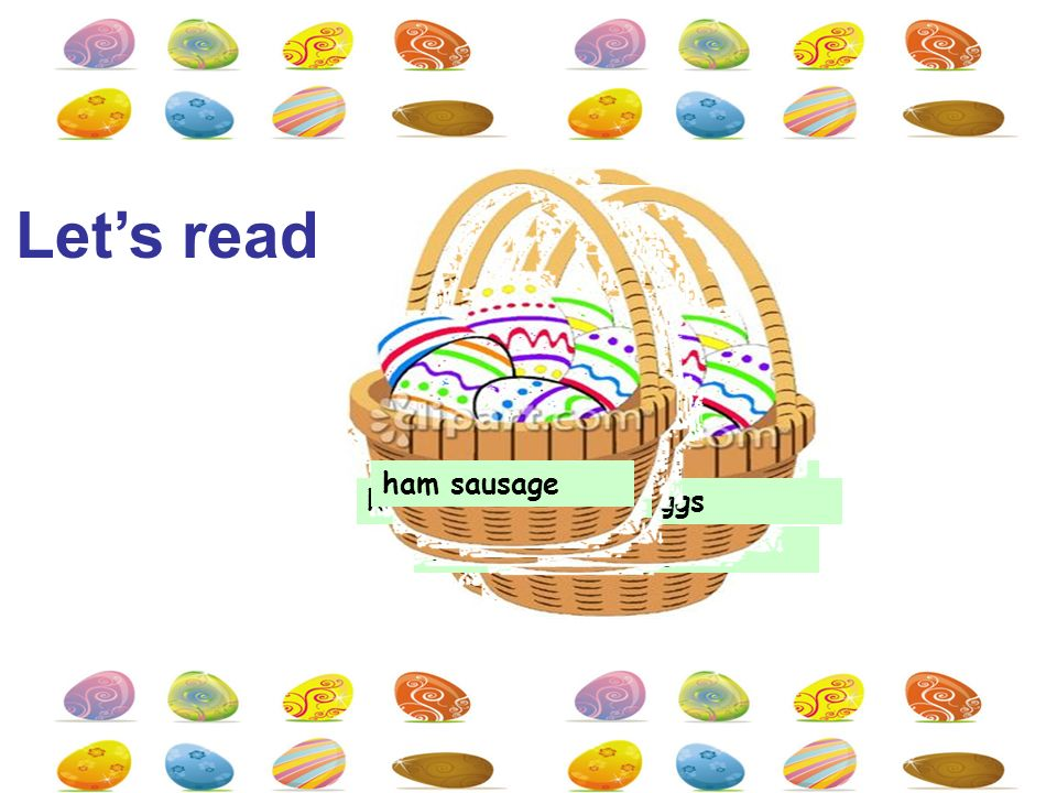 play many games roll Easter eggs look for eggseat chocolate eggs meet the Easter Bunny send an  dance make a wish sing the birthday song eat noodles eat a birthday cake have a big dinnercolour the eggs roast lamb ham sausage Let's read